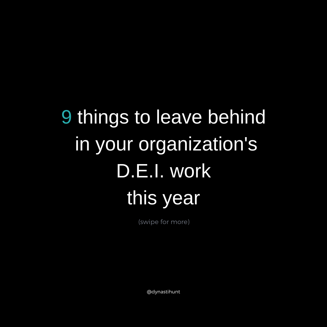 9 Things to Leave Behind in Your D.E.I. Program