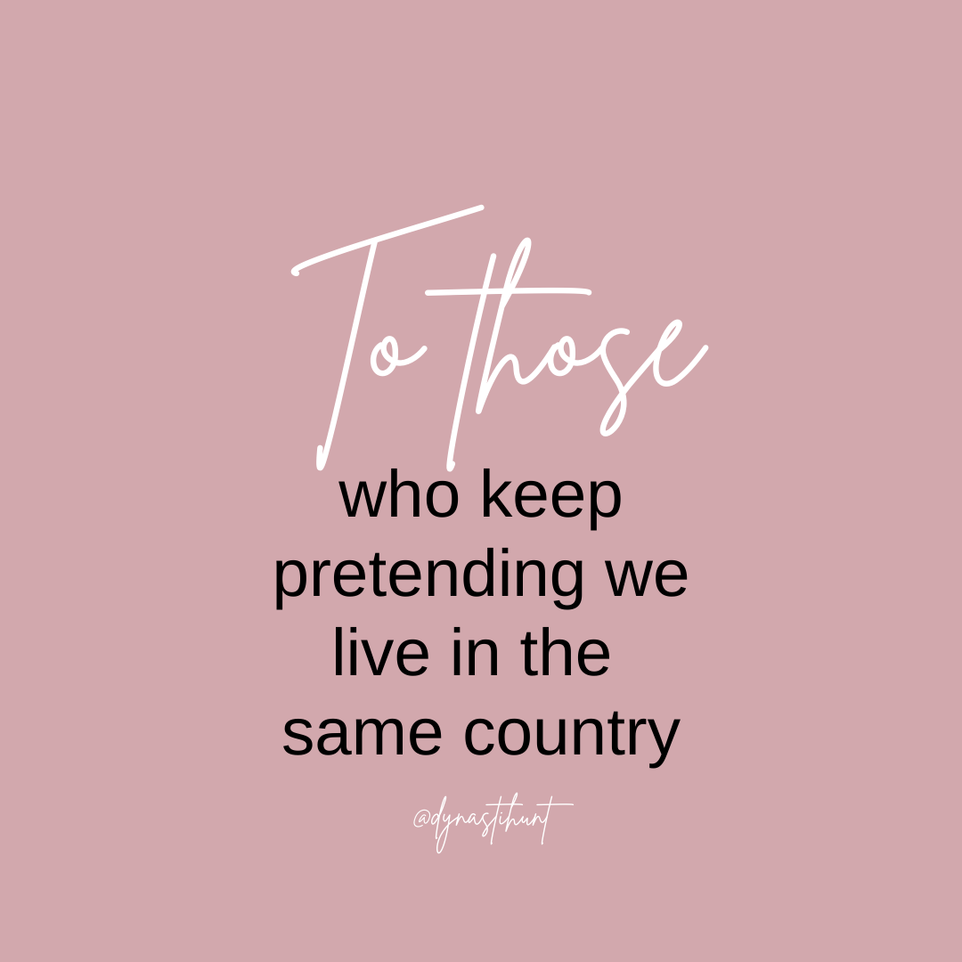 To Those Who Keep Pretending We Live in the Same Country