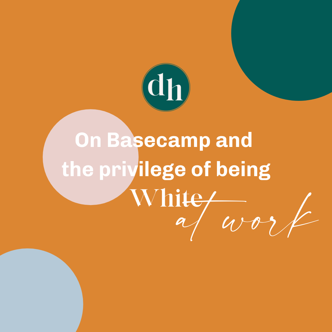 On Basecamp and the Privilege of being white at work